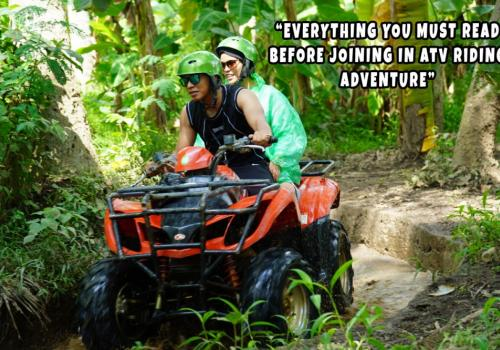 Ubud Atv Riding Adventure – A Must to Read Before Joining!